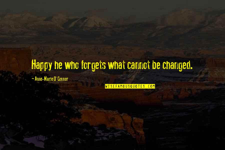 Kagandahan Quotes By Anne-Marie O'Connor: Happy he who forgets what cannot be changed.