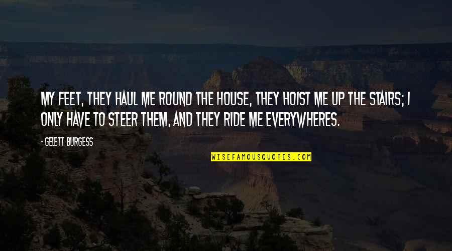 Kagandahan Quotes By Gelett Burgess: My feet, they haul me Round the House,