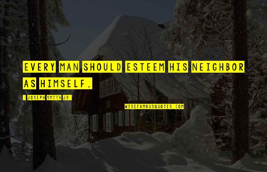 Kagandahan Quotes By Joseph Smith Jr.: Every man should esteem his neighbor as himself.