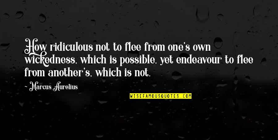 Kagandahan Quotes By Marcus Aurelius: How ridiculous not to flee from one's own