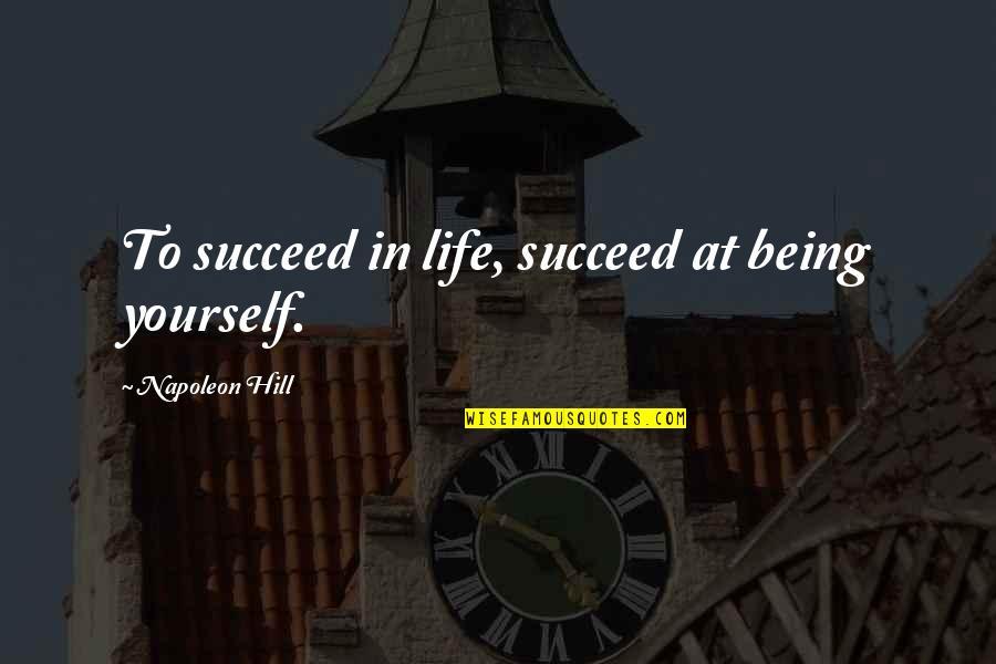 Kagandahan Quotes By Napoleon Hill: To succeed in life, succeed at being yourself.