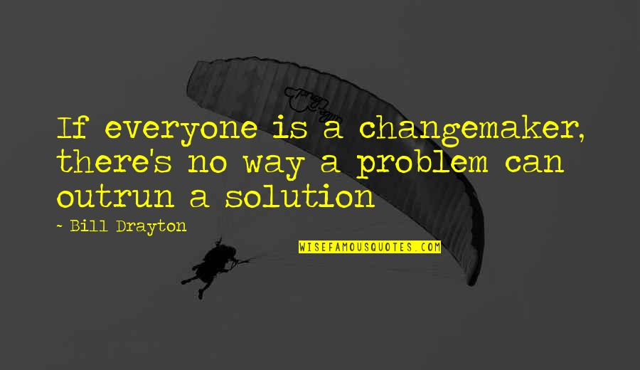Kahoolawe Quotes By Bill Drayton: If everyone is a changemaker, there's no way