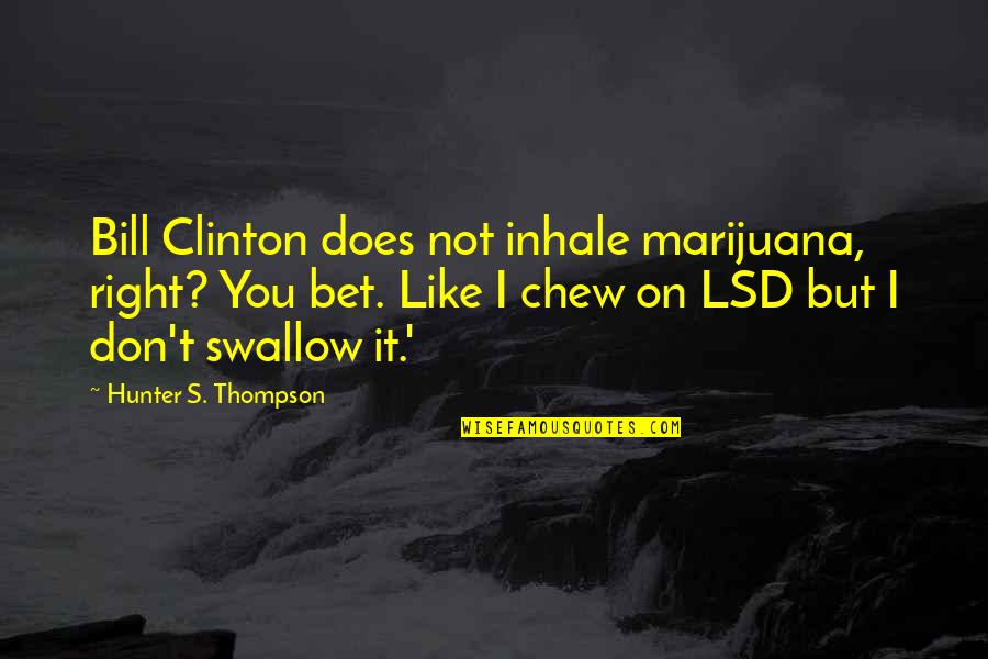 Kahoolawe Quotes By Hunter S. Thompson: Bill Clinton does not inhale marijuana, right? You