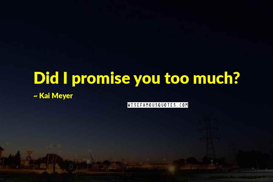 Kai Meyer quotes: Did I promise you too much?