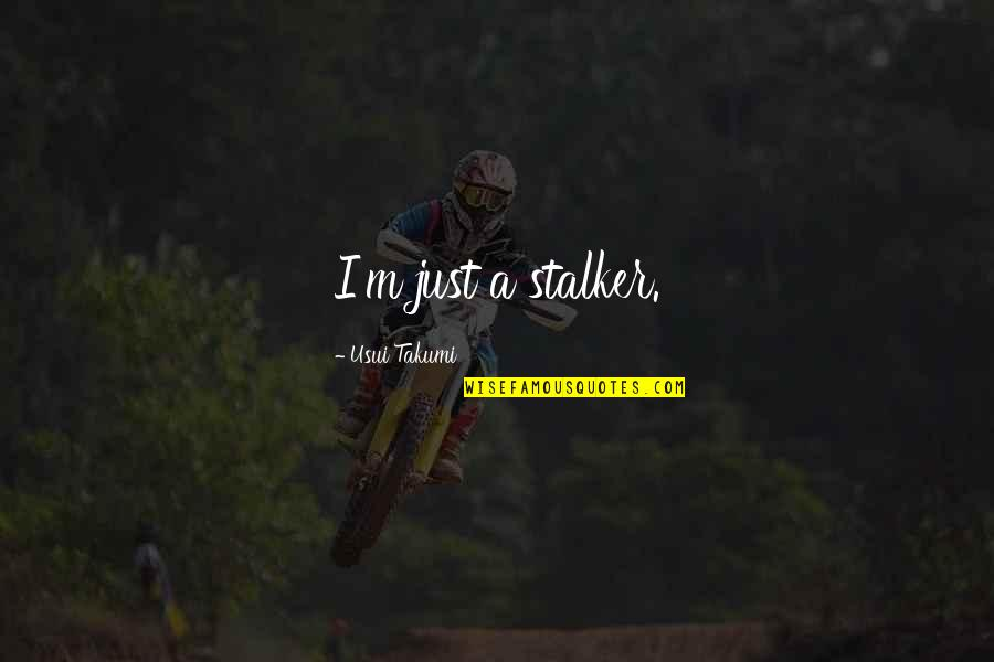 Kaichou Maid Sama Quotes By Usui Takumi: I'm just a stalker.