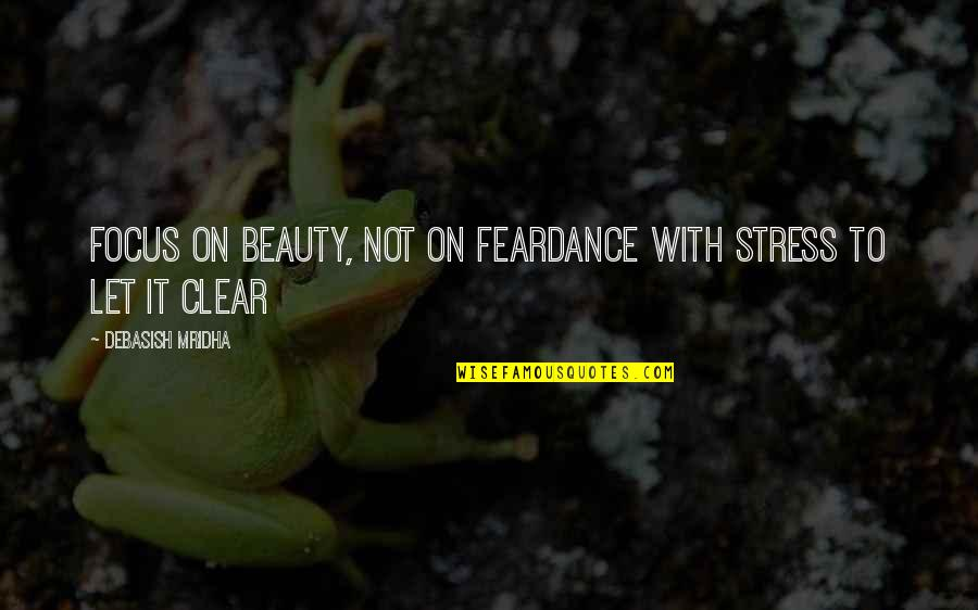 Kaidan Alenko Quotes By Debasish Mridha: Focus on beauty, not on feardance with stress