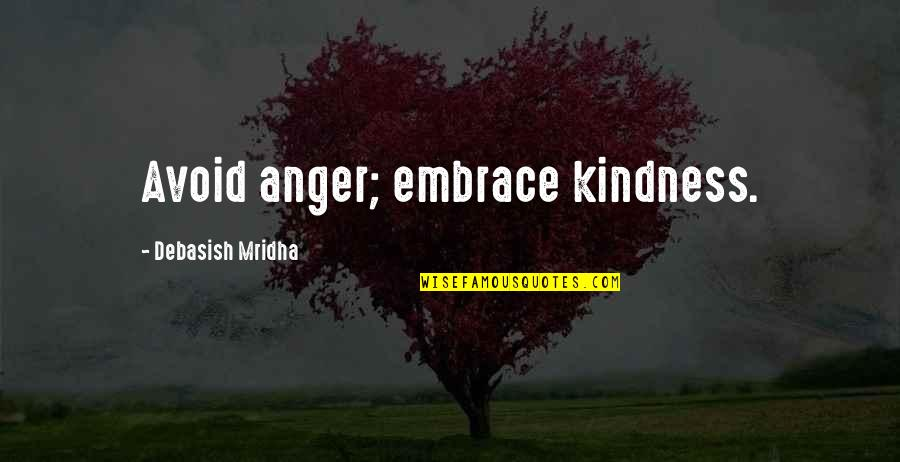 Kaidan Alenko Quotes By Debasish Mridha: Avoid anger; embrace kindness.