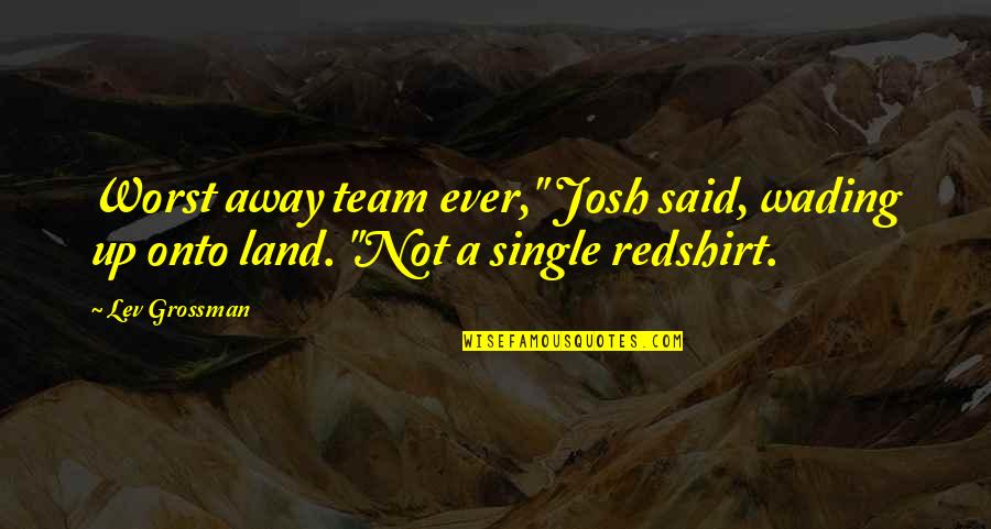 "Kaidan Alenko Quotes By Lev Grossman: Worst away team ever,"" Josh said, wading up"