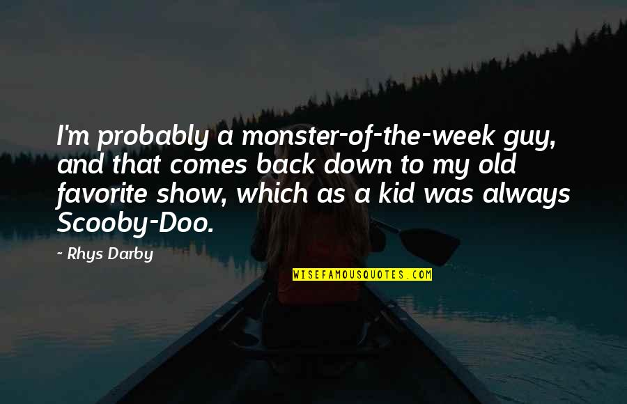 Kaiji Quotes By Rhys Darby: I'm probably a monster-of-the-week guy, and that comes