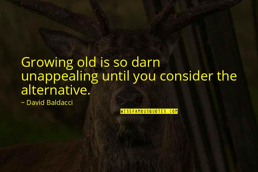 Kailash Satyarthi Famous Quotes By David Baldacci: Growing old is so darn unappealing until you