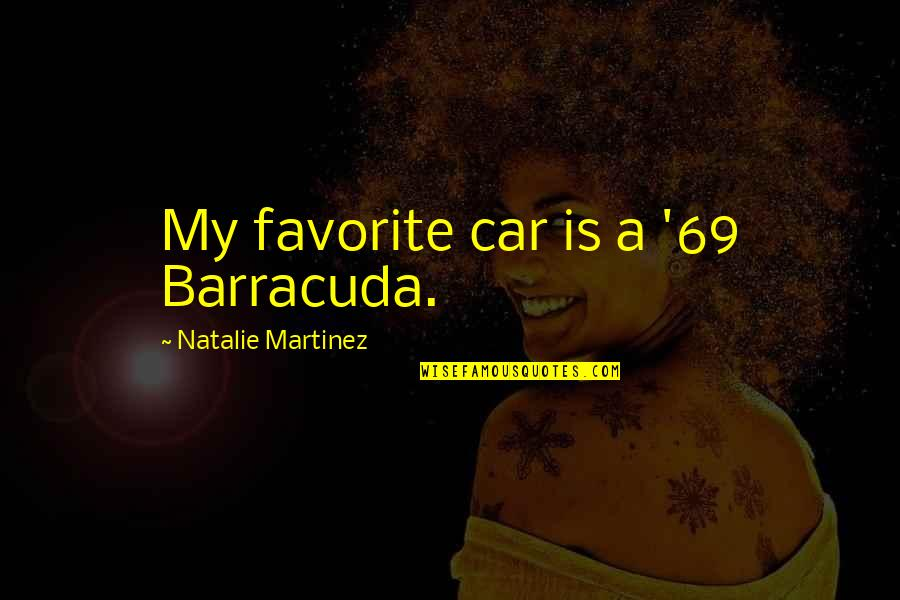 Kailash Satyarthi Famous Quotes By Natalie Martinez: My favorite car is a '69 Barracuda.