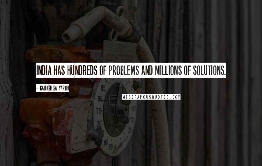Kailash Satyarthi quotes: India has hundreds of problems and millions of solutions.
