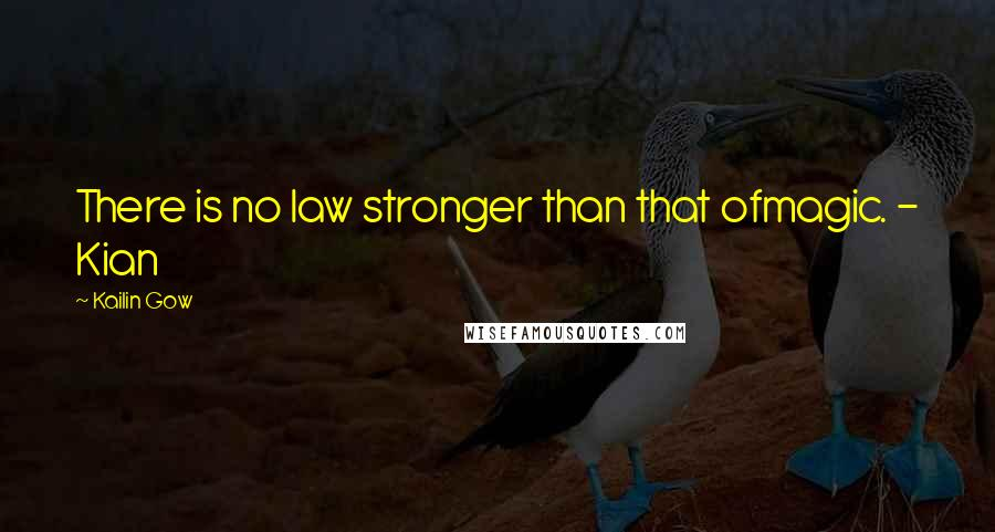 Kailin Gow quotes: There is no law stronger than that ofmagic. - Kian