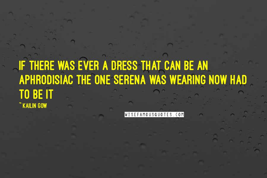 Kailin Gow quotes: If there was ever a dress that can be an aphrodisiac the one Serena was wearing now had to be it