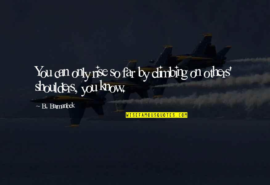 Kainene Quotes By B. Barmanbek: You can only rise so far by climbing