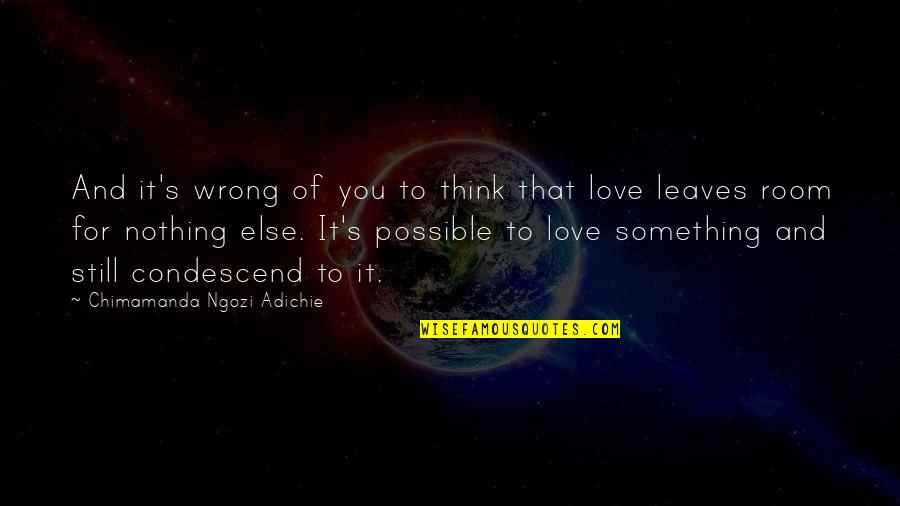 Kainene Quotes By Chimamanda Ngozi Adichie: And it's wrong of you to think that