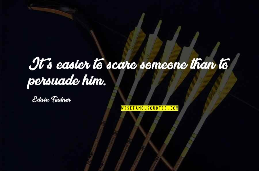 Kainene Quotes By Edwin Feulner: It's easier to scare someone than to persuade