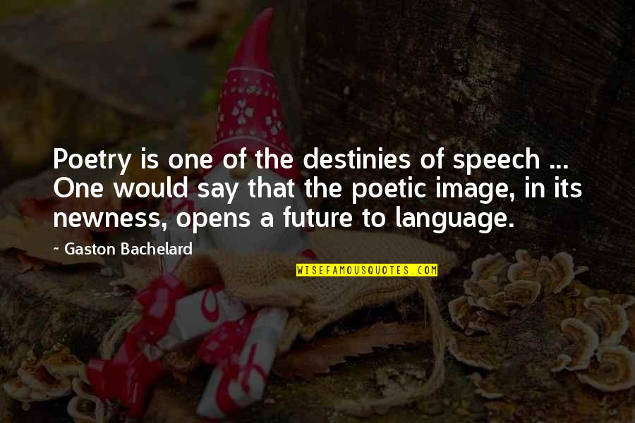 Kainene Quotes By Gaston Bachelard: Poetry is one of the destinies of speech