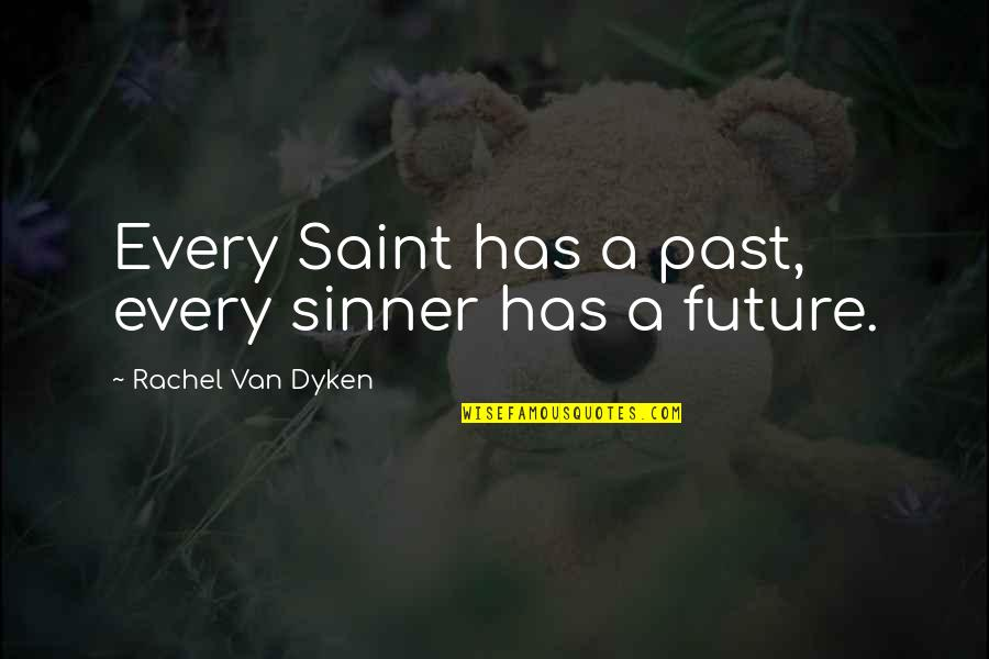 Kainene Quotes By Rachel Van Dyken: Every Saint has a past, every sinner has