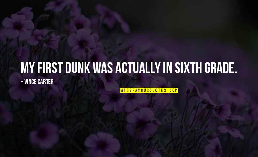 Kainene Quotes By Vince Carter: My first dunk was actually in sixth grade.