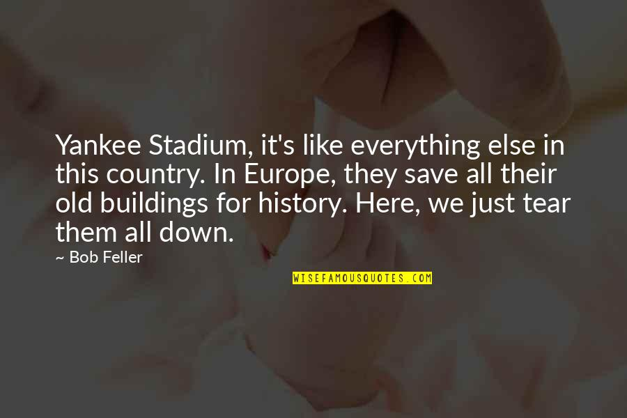 Kaizin Quotes By Bob Feller: Yankee Stadium, it's like everything else in this