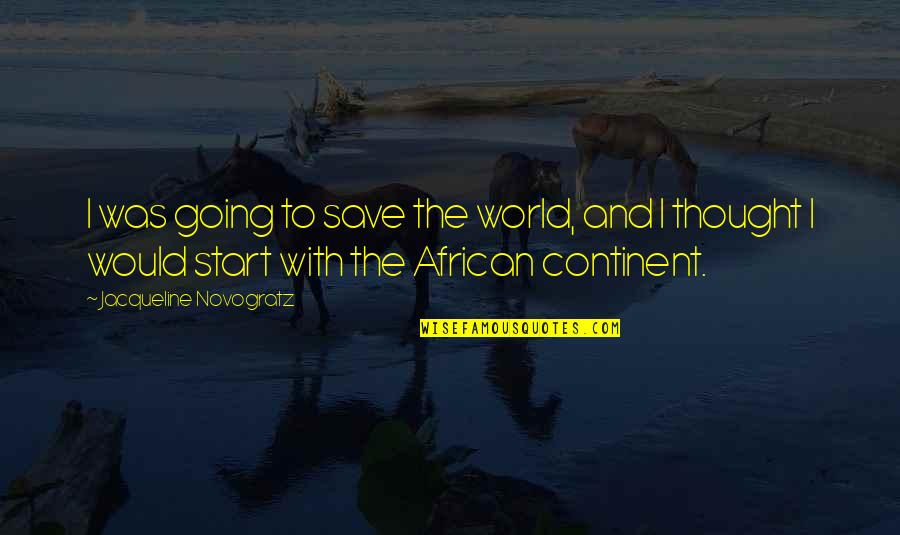 Kaizin Quotes By Jacqueline Novogratz: I was going to save the world, and