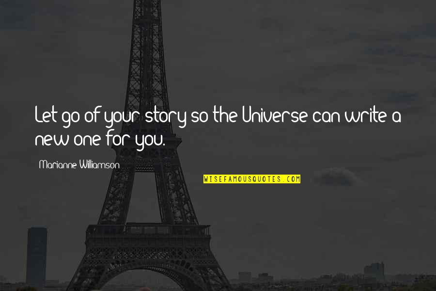 Kakapusan Quotes By Marianne Williamson: Let go of your story so the Universe