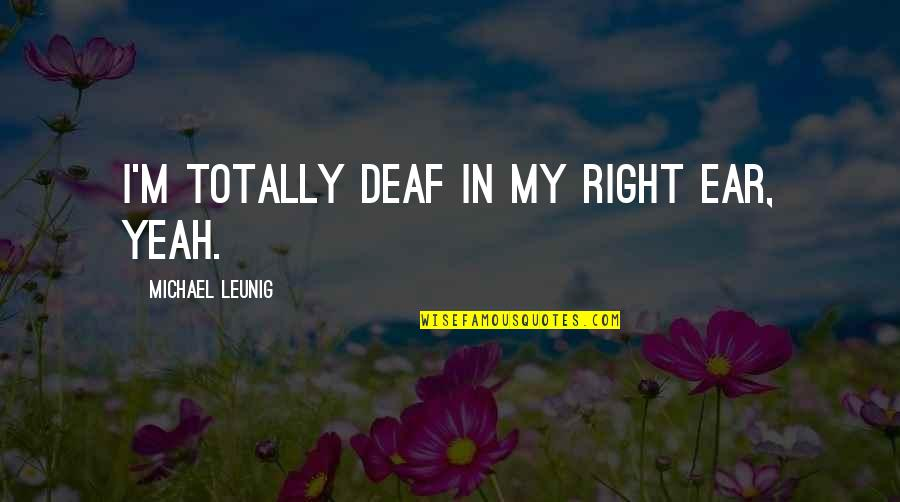 Kakapusan Quotes By Michael Leunig: I'm totally deaf in my right ear, yeah.