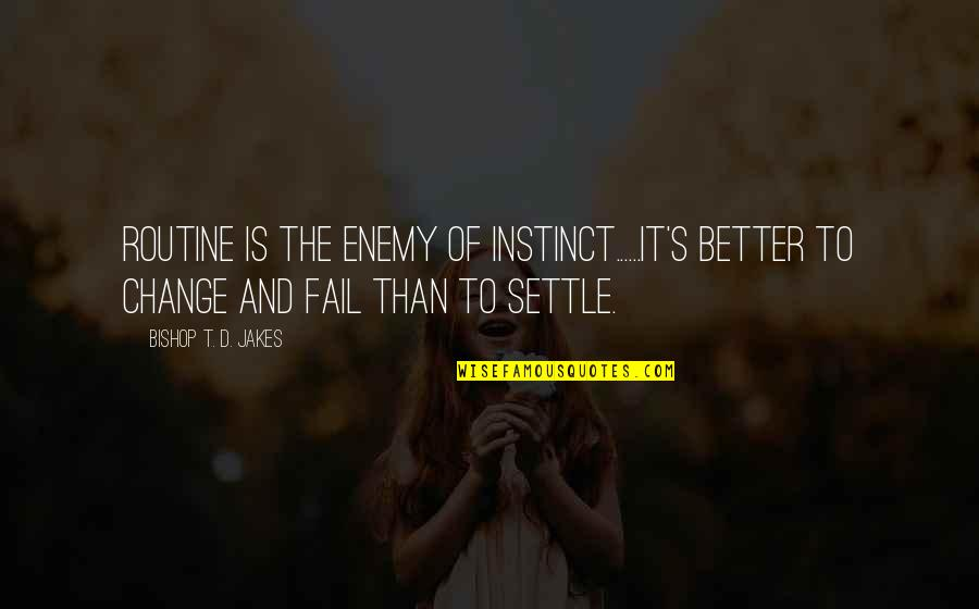 Kalachi Quotes By Bishop T. D. Jakes: Routine is the enemy of instinct......It's better to