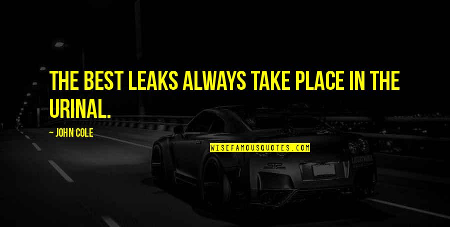 Kalachi Quotes By John Cole: The best leaks always take place in the