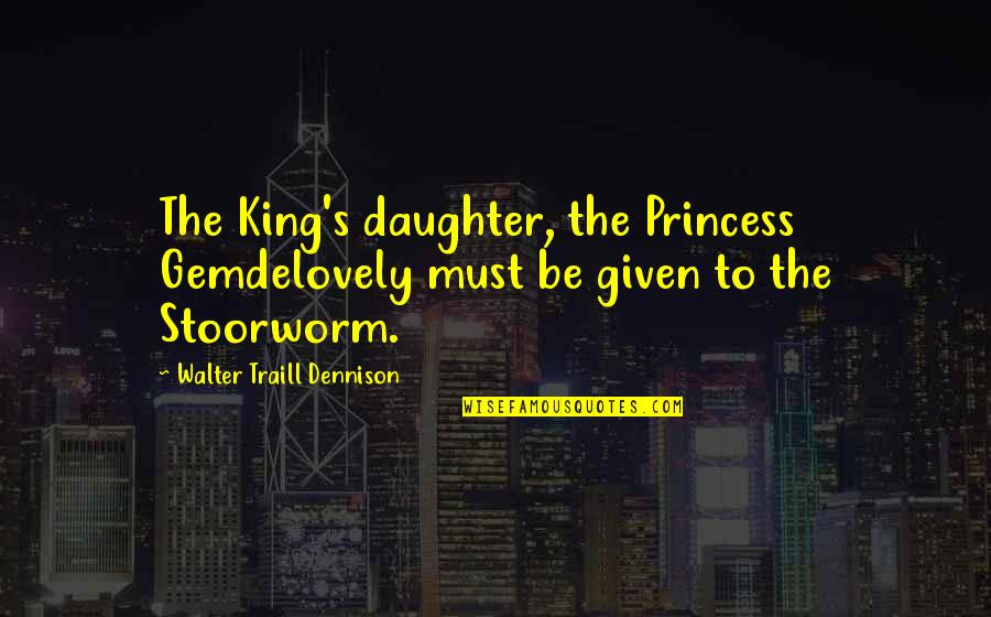 Kalachi Quotes By Walter Traill Dennison: The King's daughter, the Princess Gemdelovely must be