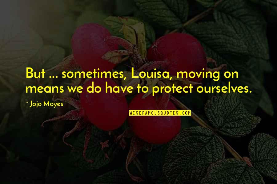 Image of: Hugot Quotes Kalimutan Na Kita Quotes By Jojo Moyes But Sometimes Louisa Wise Famous Quotes Kalimutan Na Kita Quotes Top 11 Famous Quotes About Kalimutan Na Kita