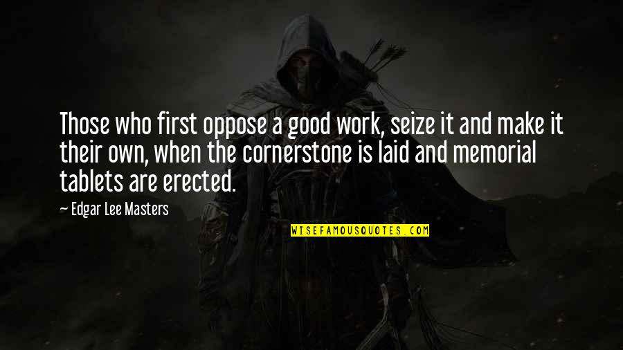 Kalina Quotes By Edgar Lee Masters: Those who first oppose a good work, seize