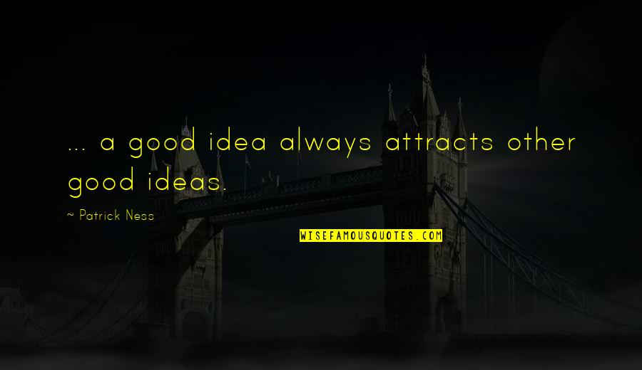 Kalina Quotes By Patrick Ness: ... a good idea always attracts other good