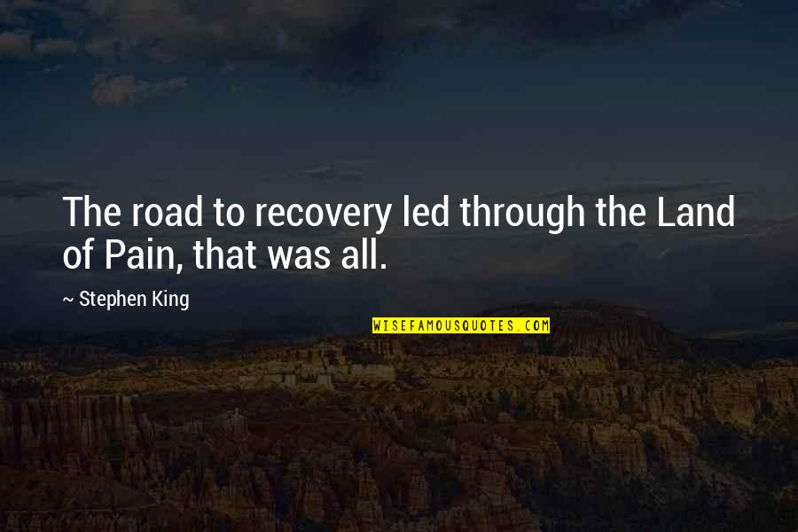 Kalina Quotes By Stephen King: The road to recovery led through the Land