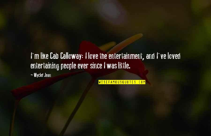 Kalina Quotes By Wyclef Jean: I'm like Cab Calloway: I love the entertainment,