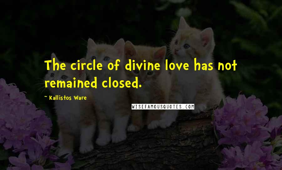 Kallistos Ware quotes: The circle of divine love has not remained closed.