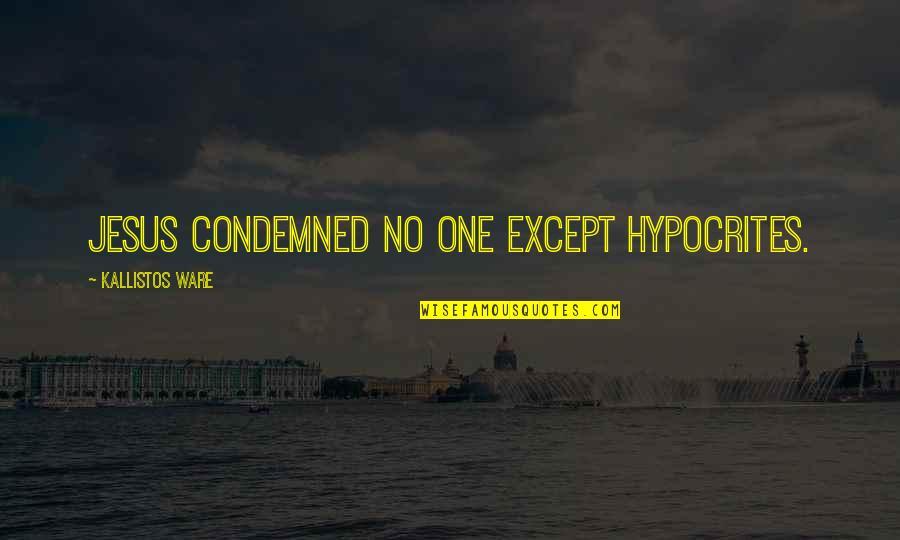 Kallistos Ware Quotes By Kallistos Ware: Jesus condemned no one except hypocrites.