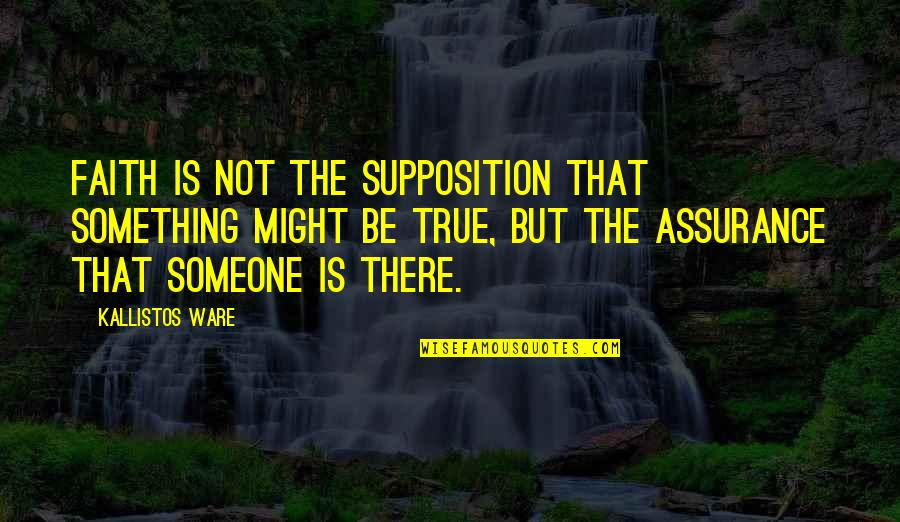 Kallistos Ware Quotes By Kallistos Ware: Faith is not the supposition that something might