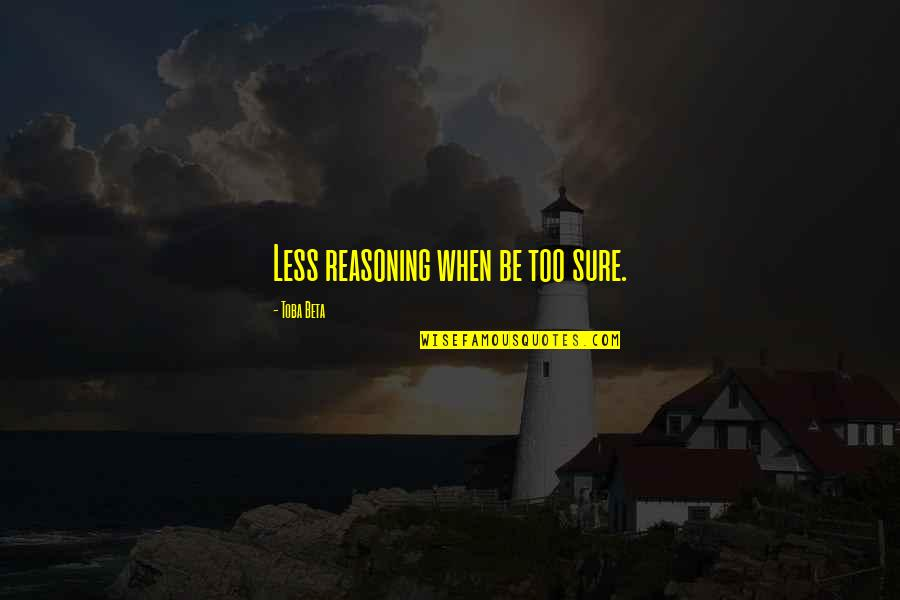 Kambing Jantan Quotes By Toba Beta: Less reasoning when be too sure.