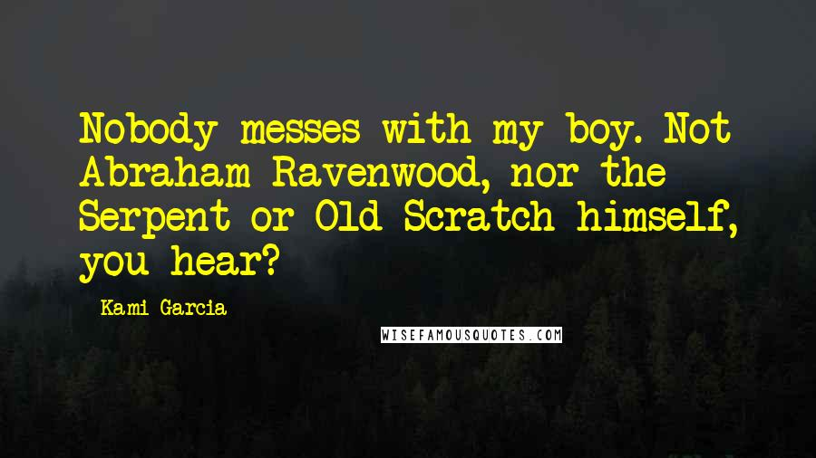 Kami Garcia quotes: Nobody messes with my boy. Not Abraham Ravenwood, nor the Serpent or Old Scratch himself, you hear?