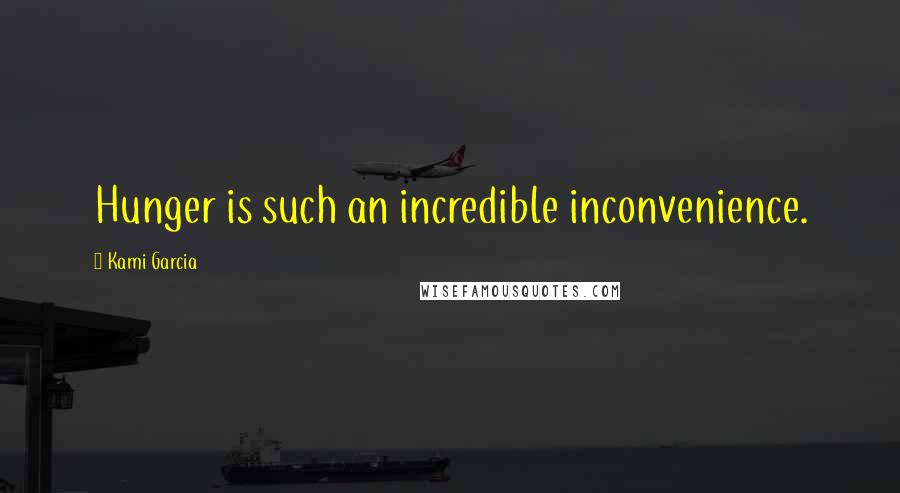Kami Garcia quotes: Hunger is such an incredible inconvenience.
