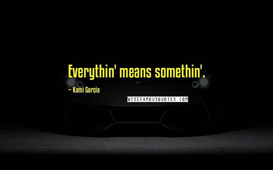 Kami Garcia quotes: Everythin' means somethin'.