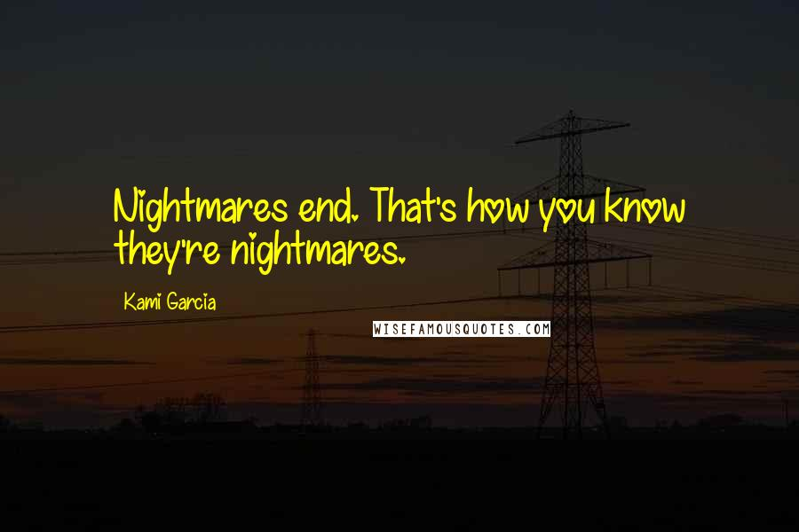 Kami Garcia quotes: Nightmares end. That's how you know they're nightmares.
