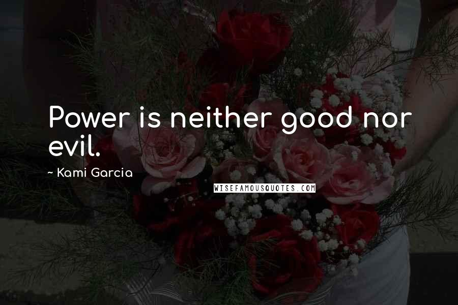 Kami Garcia quotes: Power is neither good nor evil.