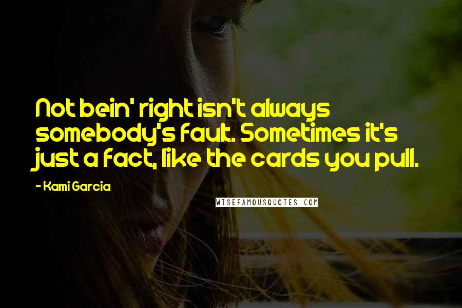 Kami Garcia quotes: Not bein' right isn't always somebody's fault. Sometimes it's just a fact, like the cards you pull.