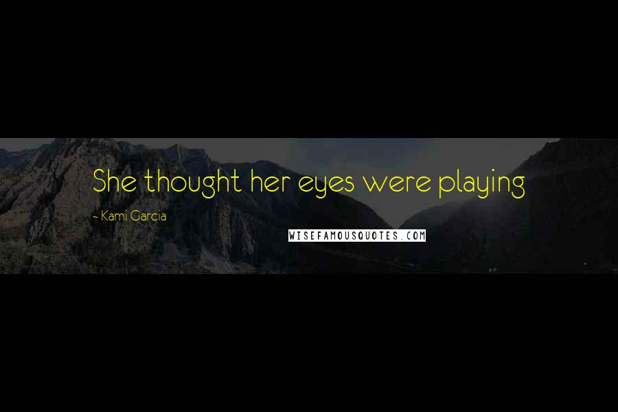 Kami Garcia quotes: She thought her eyes were playing