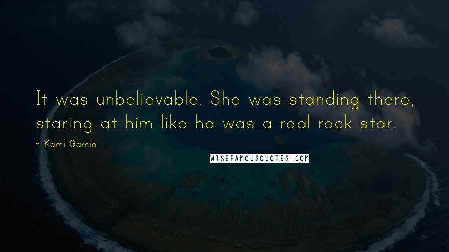 Kami Garcia quotes: It was unbelievable. She was standing there, staring at him like he was a real rock star.