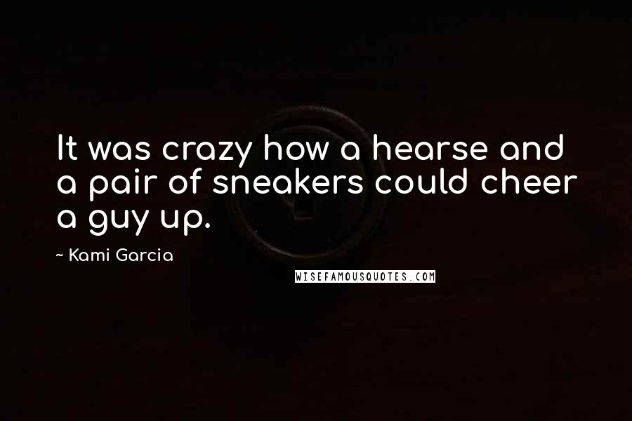 Kami Garcia quotes: It was crazy how a hearse and a pair of sneakers could cheer a guy up.