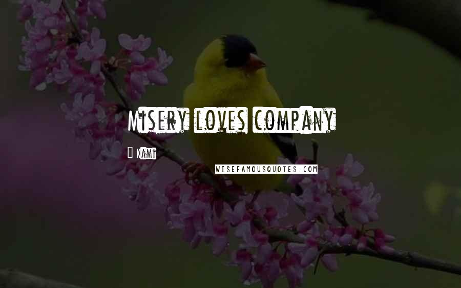 Kami quotes: Misery loves company